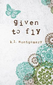 Given to Fly by K.L. Montgomery